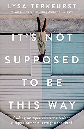 #10: It's Not Supposed to Be This Way: Finding Unexpected Strength When Disappointments Leave You Shattered