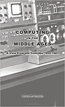 Computing in the Middle Ages: A View From the Trenches 1955-1983
