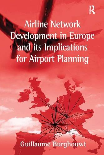 Airline Network Development in Europe and its Implications for Airport Planning (Ashgate Studies in Aviation Economics &