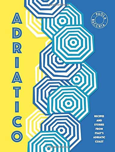 Adriatico: Recipes and stories from Italy's Adriatic Coast