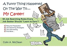 "A Funny Thing Happened On The Way To... My Career! (50 Job Searching Rules Every Job Seeker Should ""Learn to Earn""!) by [McClean, Colin]"