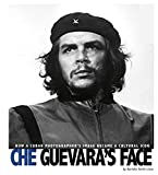 Che Guevara's Face: How a Cuban Photographer's Image Became a Cultural Icon (Captured World History)