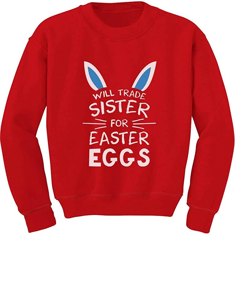 Trade Sister for Easter Eggs Funny Siblings Easter Gift Toddler/Kids Sweatshirts GtPhP30gf5