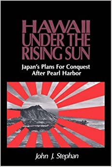 Hawaii Under the Rising Sun: Japan's Plans for Conquest After Pearl Harbor