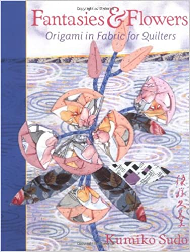 Fantasies flowers origami in fabric for quilters kumiko sudo fantasies flowers origami in fabric for quilters kumiko sudo 9780844226668 amazon books mightylinksfo