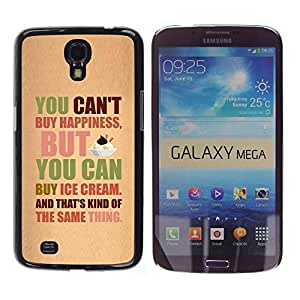 Caucho caso de Shell duro de la cubierta de accesorios de protección BY RAYDREAMMM - Samsung Galaxy Mega 6.3 I9200 SGH-i527 - Happiness Ice Cream Funny Text Quote