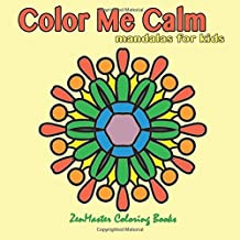 Color Me Calm Mandalas for Kids: kids mandalas coloring book for creativity, art therapy, and relaxation.