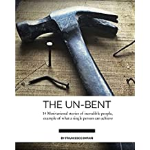 THE UN-BENT: 14 Motivational stories of incredible people, example of what a single person can achieve