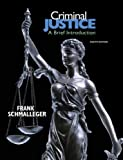 Criminal Justice: A Brief Introduction (8th Edition), Frank Schmalleger, 0137145535