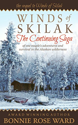 Winds of Skilak: The Continuing Saga of one couple's adventures and survival in the Alaskan wilderness by [Ward, Bonnie Rose]