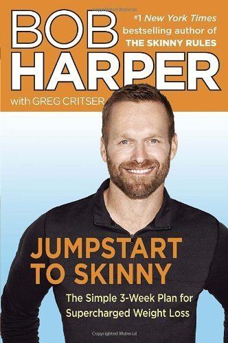 Jumpstart to Skinny: The Simple 3-Week Plan for Supercharged Weight Loss by Harper, Bob, Critser, Greg 1st (first) (2013) Hardcover