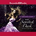 The Sweetest Dark Audiobook by Shana Abe Narrated by Bianca Amato, Elizabeth Sastre, Rich Orlow