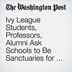Ivy League Students, Professors, Alumni Ask Schools to Be Sanctuaries for Undocumented Immigrants | Susan Svrluga,Nick Anderson