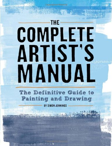 The Complete Artist's Manual: The Definitive Guide to Painting and - Complete Manual