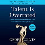 Talent Is Overrated: What Really Separates