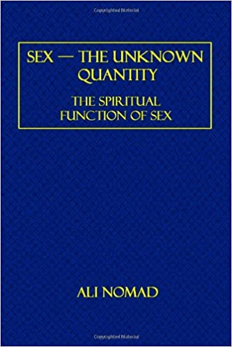 Read online Sex ? The Unknown Quantity: The Spiritual Function of Sex PDF