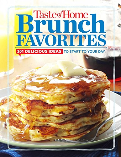 Taste of Home Brunch Favorites: 201 Delicious Ideas To Start Your Day (TOH 201 Series) by Editors at Taste of Home