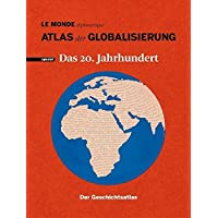 Atlas der Globalisierung spezial: Das 20. Jahrhundert. Der Geschichtsatlas.