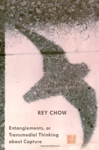 0822352303 - Rey Chow: Entanglements, or Transmedial Thinking about Capture - Book