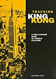 Tracking King Kong : A Hollywood Icon in World History, Erb, Cynthia, 0814326862