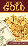 We Buy Gold, Edward Kopacz, 0983847606