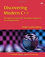 Discovering Modern C++: An Intensive Course for Scientists, Engineers, and Programmers