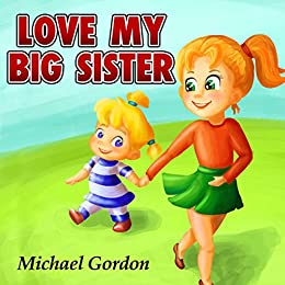 Love My Big Sister Childrens Book About A Little Girl Who Adores
