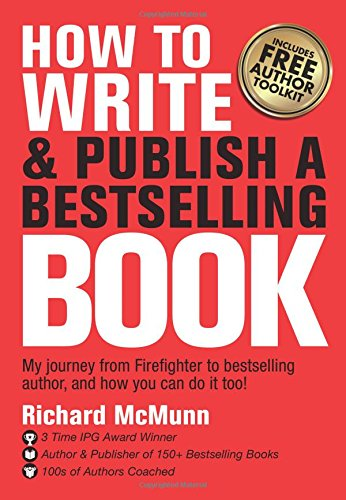 How to Write & Publish a Bestselling Book: My journey from firefighter to bestselling author, and how you can do it too!