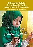 Erlernen der Gebete für muslimische Kinder: Gebete im Islam für Gross und Klein Deutsch - Arabisch und zum Teil mit Lautschrift