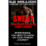 SWEAT: Special Workouts, Exercises and Advanced Techniques: Everything you'll need to know on your fitness journey