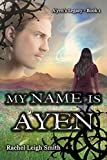 My Name Is A'yen (A'yen's Legacy Book 1)