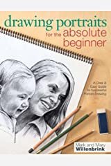 Drawing Portraits for the Absolute Beginner: A Clear & Easy Guide to Successful Portrait Drawing (Art for the Absolute Beginner) Kindle Edition