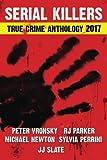 2017 Serial Killers True Crime Anthology, Volume IV (Annual True Crime Anthology) (Volume 4)