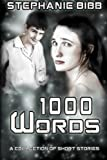 word 1000 - 1000 Words: A Collection of Short Stories