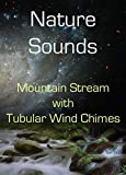 Nature Sounds CD: Mountain Stream blended with Tubular Wind Chimes: Soothing Sounds CD No Music Added