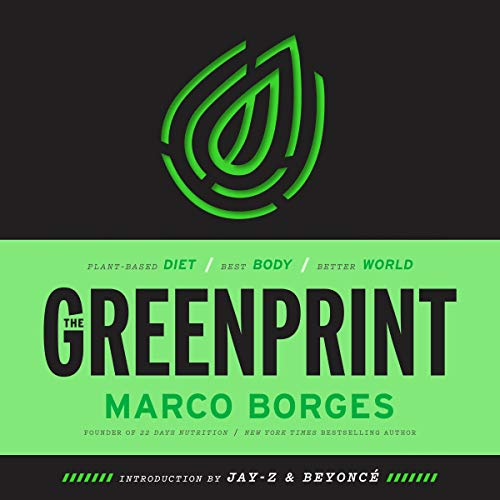 The Greenprint: Plant-Based Diet, Best Body, Better World by Marco Borges, Jay-Z - introduction, Beyoncé - introduction