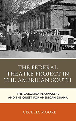 The Federal Theatre Project in the American South: The Carolina Playmakers and the Quest for American Drama (New Studies in Southern History)