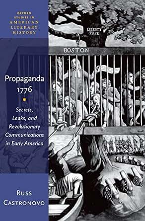 Propaganda 1776: Secrets, Leaks, and Revolutionary
