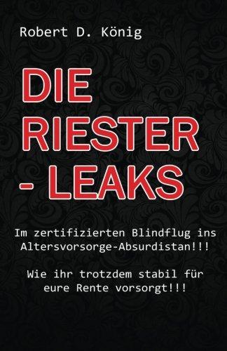 Die Riester - Leaks: Im zertifizierten Blindflug ins Altersvorsorge – Absurdistan!! Wie ihr trotzdem stabil für eure Rente vorsorgt!!