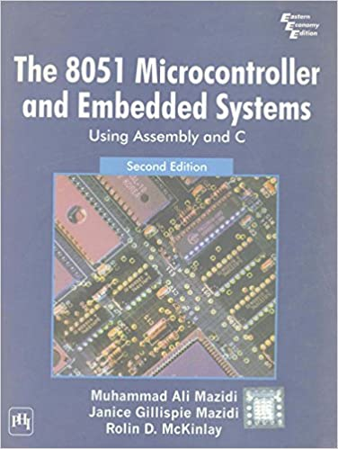 The 8051 Microcontroller And Embedded Systems Using Assembly C 2nd Ed Muhammad Ali Mazidi 9788120329546 Amazon Books