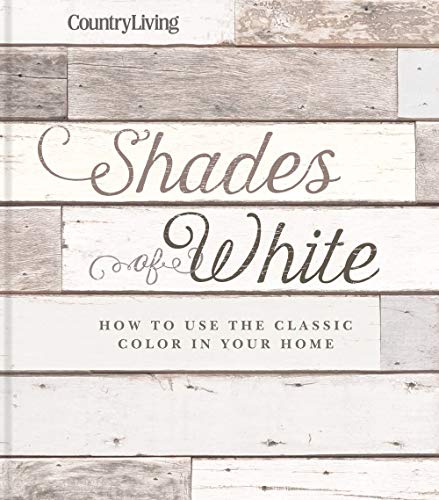 Pdf Home Country Living Shades of White: How to Use the Classic Color in Your Home