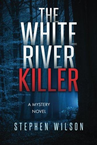 Read Online The White River Killer: A Mystery Novel pdf