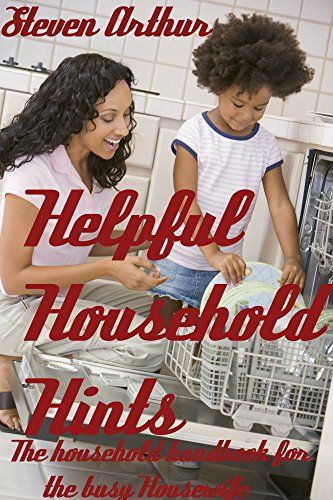 Helpful Household Hints: The Household Handbook for the Busy House Wife by [Arthur, Steven]