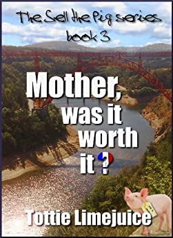 Mother, was it worth it? (The Sell The Pig Series Book 3) by [Limejuice, Tottie]