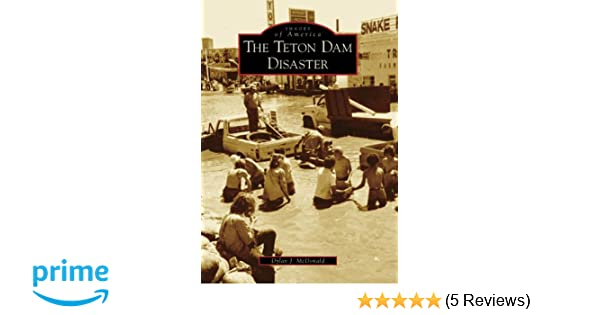 The Teton Dam Disaster (ID) (Images of America): Dylan J