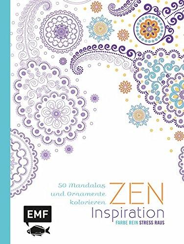 Zen Inspiration: 50 Mandalas und Ornamente kolorieren (Farbe rein – Stress raus)