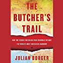 The Butcher's Trail: How the Search for Balkan War Criminals Became the World's Most Successful Manhunt Audiobook by Julian Borger Narrated by Paul Hodgson
