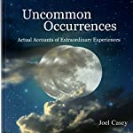 Uncommon Occurrences: Actual Accounts of Extraordinary Experiences | Joel Casey