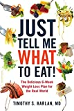 Just Tell Me What to Eat!: The Delicious 6-Week Weight-Loss Plan for the Real World