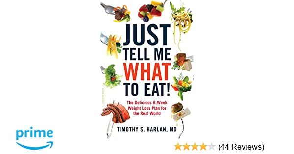 Just Tell Me What To Eat The Delicious 6 Week Weight Loss Plan For
